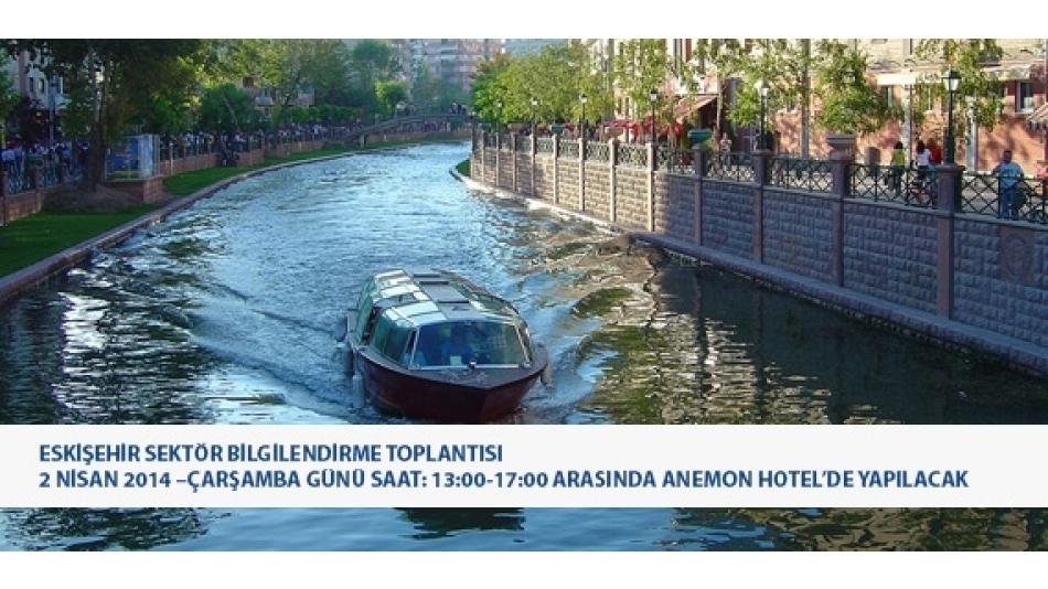 Eskişehir Sektör Bilgilendirme Toplantısı 2 Nisan 2014-Çarşamba Günü saat 13:00-17:00 arasında Anemon Hotel'de yapılacak.